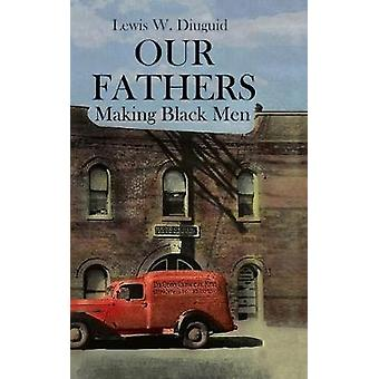 Our Fathers Making Black Men by Diuguid & Lewis