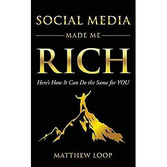 Social Media Made Me Rich di Matthew Loop
