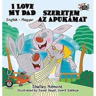 I Love My Dad English Hungarian Bilingual Edition by Admont & Shelley