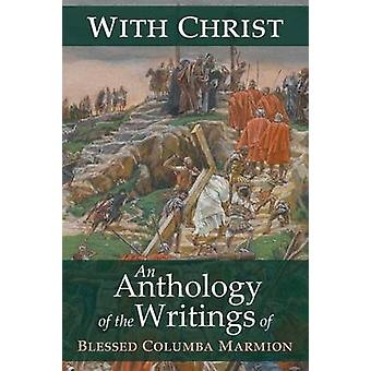 With Christ An Anthology of the Writings of Blessed Columba Marmion by Marmion & Blessed Columba