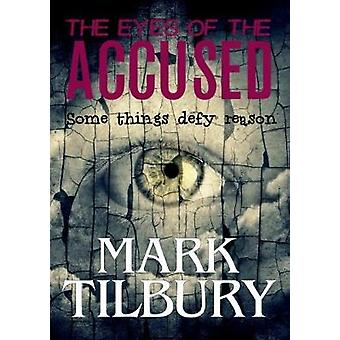 The Eyes of the Accused by Tilbury & Mark
