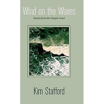 Wind on the Waves Stories from the Oregon Coast by Stafford & Kim R.