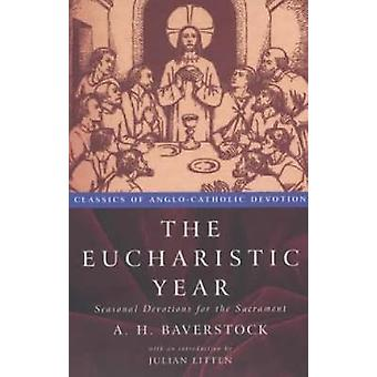 The Eucbaristic Year Seasonal Devotions for the Sacrament by Baverstock & A. H.