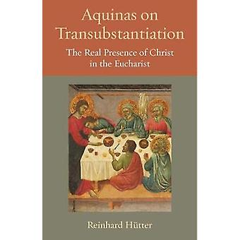 Aquinas on Transubstantiation - The Real Presence of Christ in the Euc