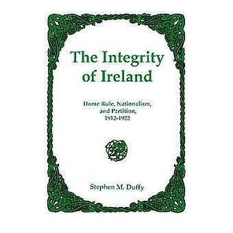 The Integrity of Ireland - Home Rule - Nationalism - and Partition - 1