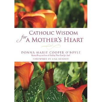 Catholic Wisdom for a Mother's Heart by Donna-Marie Cooper O'Boyle -