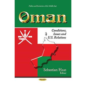 Oman - Conditions - Issues & U.S. Relations by Sebastian Haas - 978162