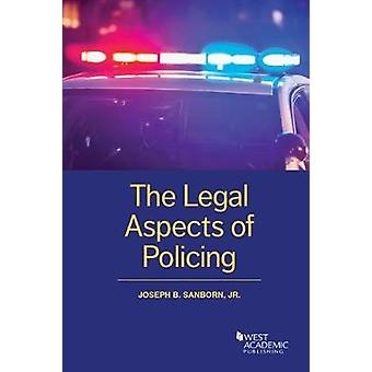 The Legal Aspects of Policing by Joseph Sanborn - 9781634604819 Book