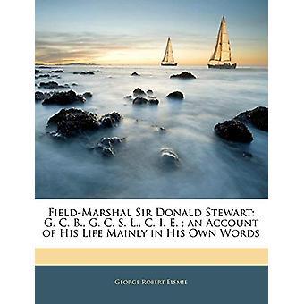 Field-Marshal Sir Donald Stewart - G. C. B. - G. C. S. L. - C. I. E.;