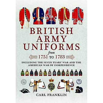 British Army Uniforms of the American Revolution 1751  1783 by Carl Franklin