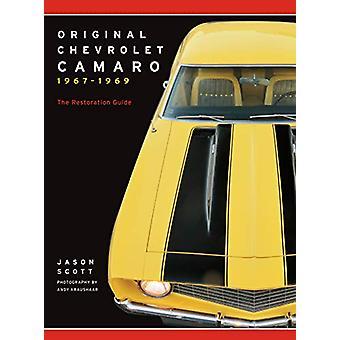 Original Chevrolet Camaro 1967-1969 - The Restoration Guide by Jason S