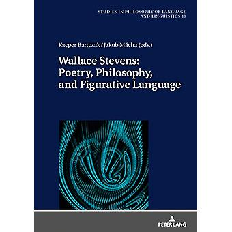 Wallace Stevens - Poetry - Philosophy - and Figurative Language by Kac