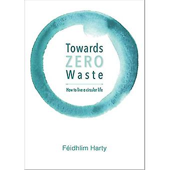 Towards Zero Waste - How to live a plastic and junk free - healthier l