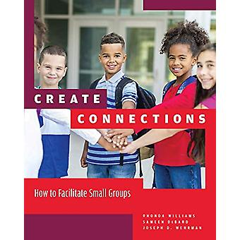 Create Connections - How to Facilitate Small Groups by Rhonda Williams