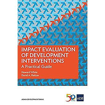 Impact Evaluation of Development Interventions - A Practical Guide by
