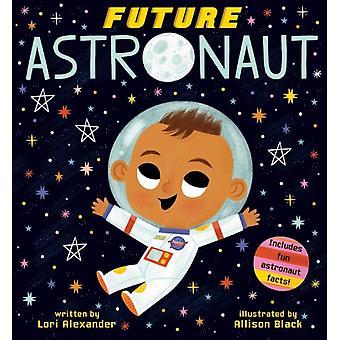 Framtida Astronaut Future Baby Boardbooks av Lori Alexander