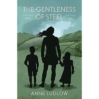The GENTLENESS of STEEL by Anne Ludlow - 9781838593506 Book