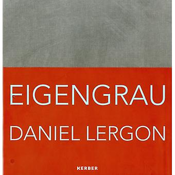 Daniel Lergon  Eigengrau by By artist Daniel Lergon & Text by Emma Gradin & Text by Peter Lodermeyer & Text by Markues & Text by Oded Na aman
