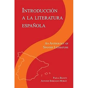 Introduccion a la literatura Espanola  An Anthology of Spanish Literature by Paola Bianco & Antonio Sobejano Moran