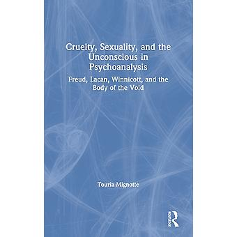 Cruelty Sexuality and the Unconscious in Psychoanalysis de Mignotte & Touria