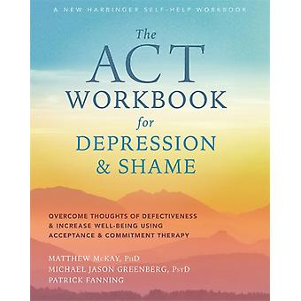 The ACT Workbook for Depression and Shame by McKay & Matthew