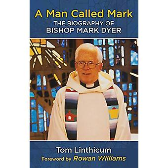Man Called Mark - The Biography of Bishop Mark Dyer by Tom Linthicum -