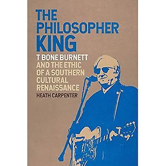 De filosoof koning: T Bone Burnett en de ethiek van een zuidelijke culturele renaissance (Muziek van de Amerikaanse Zuid-Ser.)