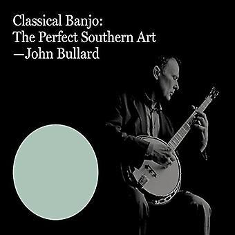 John Bullard - klassisen Banjo: täydellinen Etelä Art [CD] Yhdysvallat tuonti