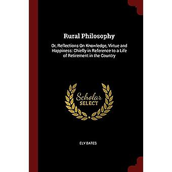 Rural Philosophy - Or - Reflections on Knowledge - Virtue and Happines