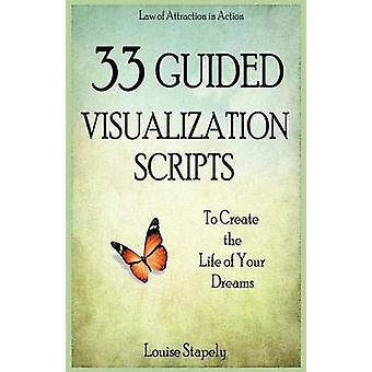 33 Guided Visualization Scripts to Create the Life of Your Dreams by