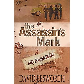 The Assassin's Mark - A Novel of the Spanish Civil War by David Ebswor