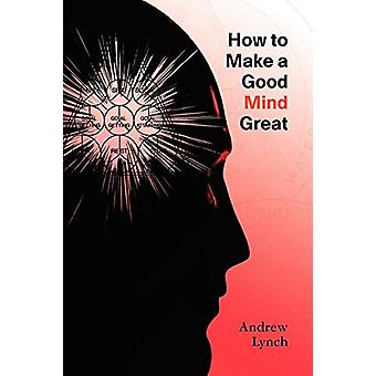 How to Make a Good Mind Great by Andrew Lynch - 9781905217649 Book