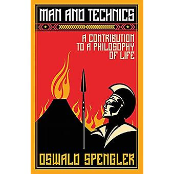 Man and Technics - A Contribution to a Philosophy of Life by Oswald Sp