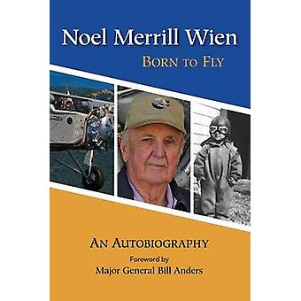 Noel Merrill Wien - Born to Fly by Noel Merrill Wien - William Anders