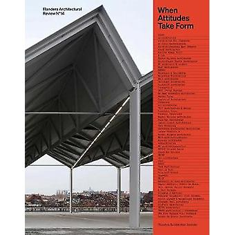 Flanders Architectural Review N14 When Attitudes Take Form