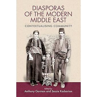 Diasporas of the Modern Middle East  Contextualising Community by Edited by Anthony Gorman & Edited by Sossie Kasbarian