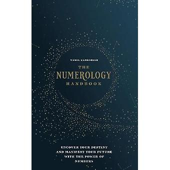 The Numerology Handbook Uncover your Destiny and Manifest Your Future with the Power of Numbers