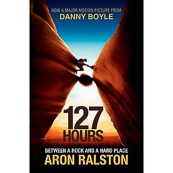 127 Hours  Between a Rock and a Hard Place by Aron Ralston