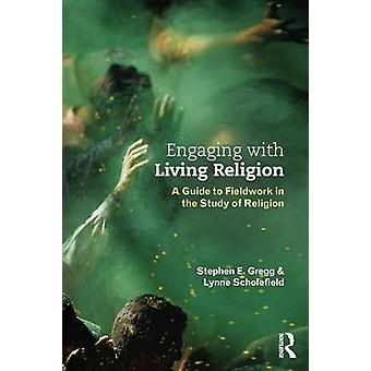 Engaging with Living Religion by Stephen E Gregg