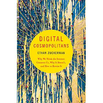 Digital Cosmopolitans - Why We Think the Internet Connects Us - Why it