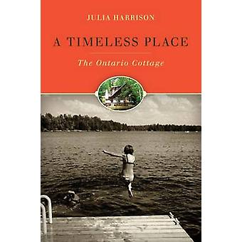 A Timeless Place - The Ontario Cottage by Julia Harrison - 97807748260