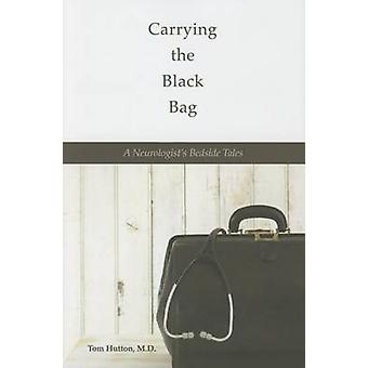 Carrying the Black Bag - A Neurologist's Bedside Tales by Tom Hutton -
