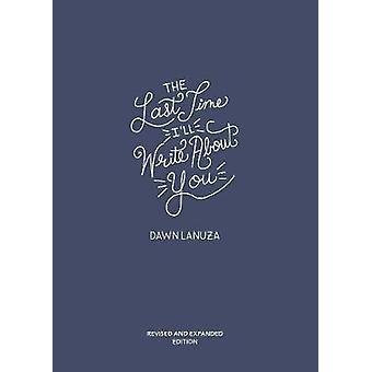 The Last Time I'll Write About You by Dawn Lanuza - 9781449493189 Book