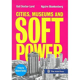 Cities - Museums and Soft Power by Gail Dexter Lord - 9781941963036 B