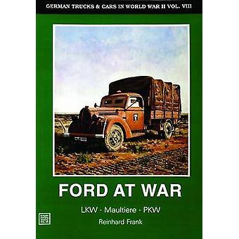 German Trucks & Cars in WWII - Ford at War - Volume VIII by Reinhard Fr