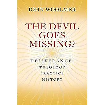 The Devil Goes Missing?: Deliverance: Theology, Practice, History