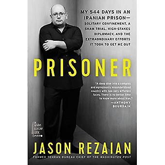 Prisoner: My 544 Days in an Iranian Prison-Solitary Confinement, a Sham Trial, High-Stakes Diplomacy, and the Extraordinary Efforts It Took to Get Me Out
