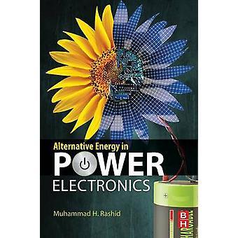 Alternative Energy in Power Electronics by Rashid & Muhammad H.