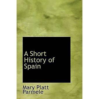 En kort historie av Spania av Parmele & Mary Platt