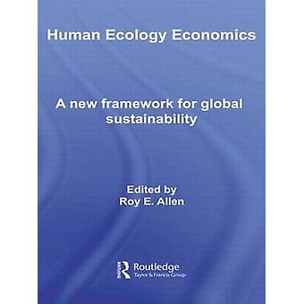 Human Ecology Economics A New Framework for Global Sustainability by Allen & Roy E.